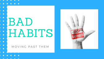 Bad Habits: Moving Past Them